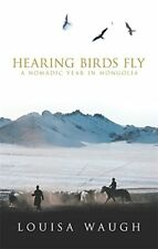 Hearing Birds Fly: A Year in a Mongolian Village by Louisa Waugh | Paperback Boo