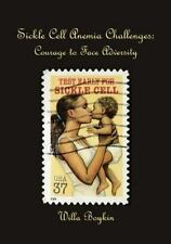 Sickle Cell Anemia Challenges: Courage to Face Adversity by Willa Boykin...
