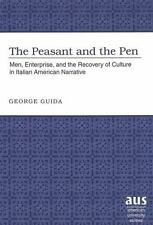 Peasant and the Pen : Men, Enterprise, and the Recovery of Culture in Italian Am