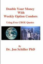 Double Your Money with Weekly Options Condors : Using Free CBOE Quotes by Jon...
