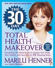 The 30 Day Total Health Makeover: Everything You Need to Do to Change Your Body,
