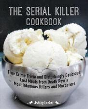 The Serial Killer Cookbook: True Crime Trivia and Disturbingly Delicious Last