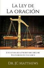 La Ley de la Oracion : Entender el Protocolo Reino de Peticion by J. C....