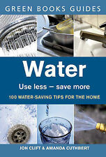 WATER: USE LESS, SAVE MORE (GREEN BOOKS GUIDES), JON CLIFT, AMANDA CUTHBERT, Use