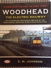 Woodhead: the Electric Railway by E.M. Johnson (Paperback, 2001)