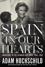 Spain in Our Hearts : Americans in the Spanish Civil War, 1936-1939 by Adam...