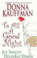 To All a Good Night by Donna Kauffman, HelenKay Dimon and Jill Shalvis (2009, Pa
