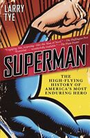 Superman: The High-Flying History of America's Most Enduring Hero by Tye, Larry