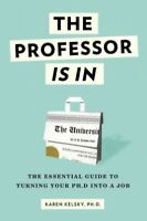Professor Is In : The Essential Guide to Turning Your Ph.D. into a Job, Paper...