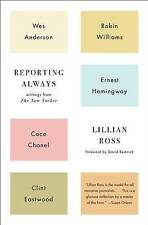 Reporting Always: Wes Anderson, Robin Williams, Ernest Hemingway, Coco  Chanel and Other Great Figures of the 20th Century by Lillian Ross (Paperback, 2016)