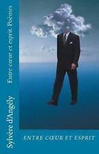 Entre Coeur et Esprit : Po�mes by Sylv�re d'Ang�ly (2013, Paperback)