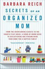 Secrets of an Organized Mom : From the Overflowing Closets to the Chaotic...