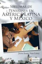Sistemas de Pensiones en Am�rica Latina y M�xico by Juana Isabel Vera L�pez...