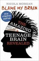 Blame My Brain: the Amazing Teenage Brain Revealed by Morgan, Nicola, NEW Book