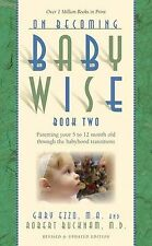 On Becoming Baby Wise, Book Two: Parenting Your 5 to 12 Month old through .....