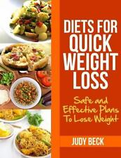 Diets for Quick Weight Loss : Safe and Effective Plans to Lose Weight by Judy...
