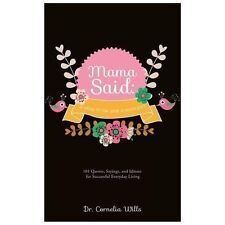 Mama Said : A Word to the Wise Is Sufficient by Cornelia Wills (2013, Paperback)