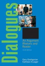 Dialogues: An Argument Rhetoric and Reader (6th Edition) by Goshgarian, Gary J,
