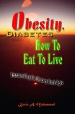Obesity, Diabetes & How To Eat To Live: Transcending the Dietary Dark-ExLibrary