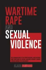 Wartime Rape and Sexual Violence: An Examination of the Perpetrators, Motivation