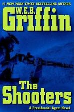 A Presidential Agent Novel: The Shooters 4 by W. E. B. Griffin (2008, Hardcover)