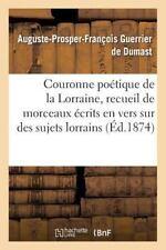 Litterature: Couronne Poetique de la Lorraine, Recueil de Morceaux Ecrits en...