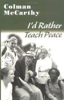 I'd Rather Teach Peace by McCarthy, Colman