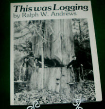 This Was Logging by Ralph W. Andrews Softcover 157 Pages 200+ Photos Inv#HK77