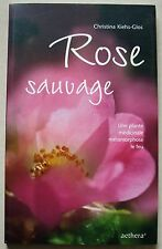 Rose sauvage ; une plante medicinale metamorphose le feu C KIEHS-GLOS éd Aethera