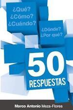 50 Respuestas : Qué, Cómo, Cuándo, dónde, Por Qué by Marco Flores (2014,...