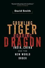 Growling Tiger, Roaring Dragon: India, China, and the New World Order: By Smi...