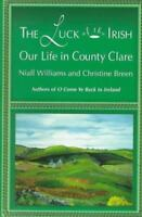 The Luck of the Irish : Our Life in County Clare by Christine Breen and Niall...