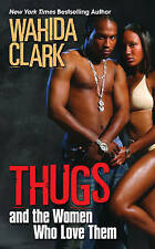 Thugs And The Women Who Love Them by Wahida Clark (Paperback, 2010)