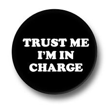Trust Me I'm In Charge 1 Inch / 25mm Pin Button Badge Boss Gaffer Supervisor Fun