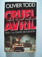 Cruel Avril (1975 - La Chute de Saïgon) / Olivier Todd / éd.Robert Laffont -1987