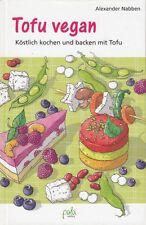 Tofu vegan - Köstlich kochen und backen mit Tofu von Alexander Nabben