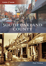 South Oakland County [Then and Now] [MI] [Arcadia Publishing]