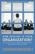 How Healthy Is Your Organization?: The Leader's Guide to Curing Corporate Diseas