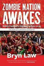 Zombie Nation Awakes: Welsh Football's Odyssey to Euro 2016: The Diary of a Repo