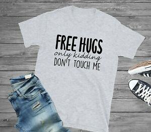 Free Hugs Only Kidding Don't Touch Me Funny Novelty Black White Grey T-Shirt/Tee