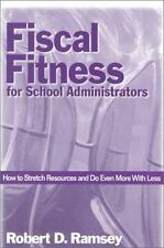 Fiscal Fitness for School Administrators: How to Stretch Resources and Do Even M