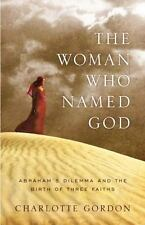 The Woman Who Named God: Abraham's Dilemma and the Birth of Three Faiths by Gor