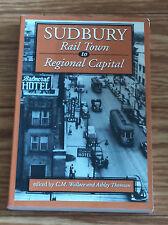 Sudbury: Rail Town to Regional Capital   Wallace, C.M.  Ontario History