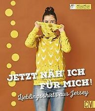 Jetzt näh´ ich für mich!: Lieblingsshirts aus Jersey von... | Buch | Zustand gut