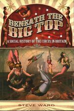 Beneath the Big Top A Social History of the Circus in Britain 9781783030491
