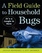 A Field Guide to Household Bugs : It's a Jungle in Here by Jeff Swimmer and Josh