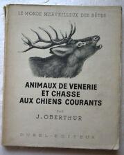 Animaux de Venerie et chasse aux chiens courants J OBERTHUR éd Durel 1947