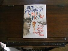 LA BELLA FIGURA : A Field Guide to the Italian Mind, Beppe Severgnini, 1st/1st
