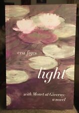 Light : With Monet at Giverny: A Novel by Eva Figes (2007, Paperback)