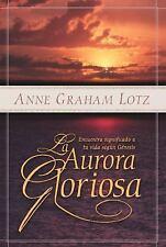 La Aurora Gloriosa : Encuentra Significado a Tu Vida Segun Genesis by Anne...